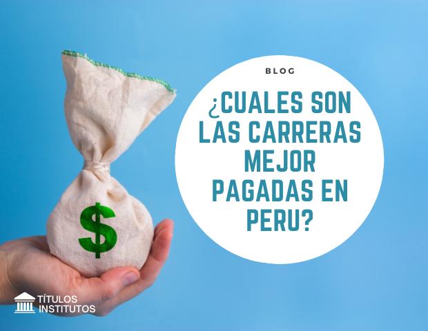 ¿Cuáles son las carreras mejor pagadas en Perú?